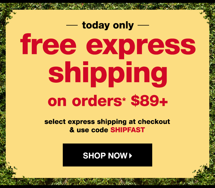 today only: free express shipping on orders* $89+ | select express shipping at check out & use code SHIPFAST - Shop Now