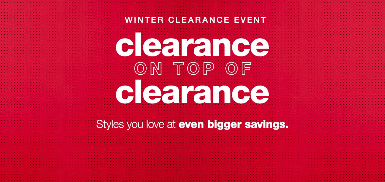 Winter Clearance Event: Clearance on Top of Clearance: Styles you love at even bigger savings.