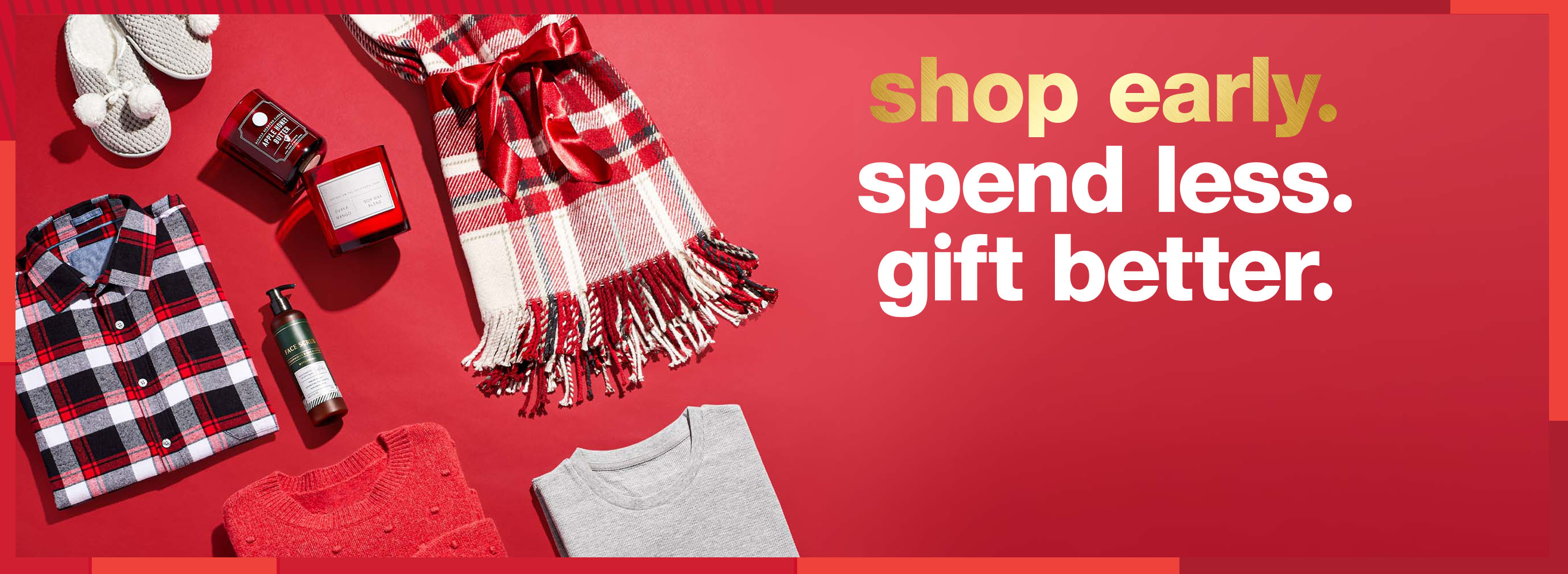Shop Early. Spend Less. Gift Better.
