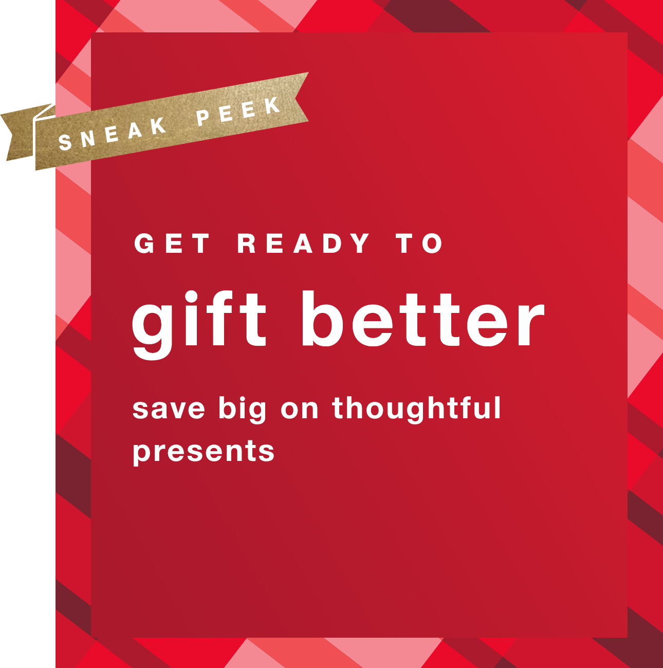 Sneak Peek | Get Ready to Gift Better: Save Big on Thoughtful Presents - Shop Now