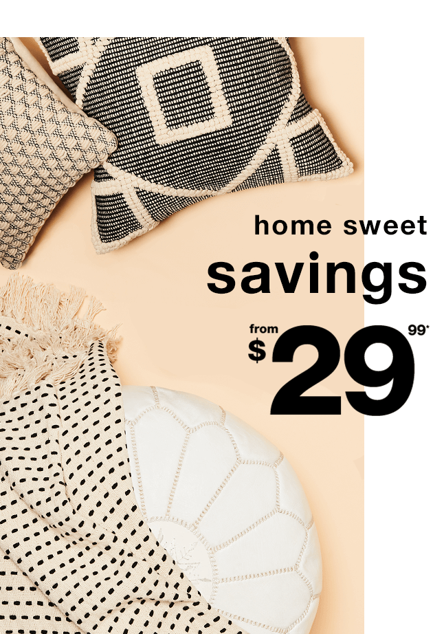 Home Sweet Savings from $29.99* - Shop Now
