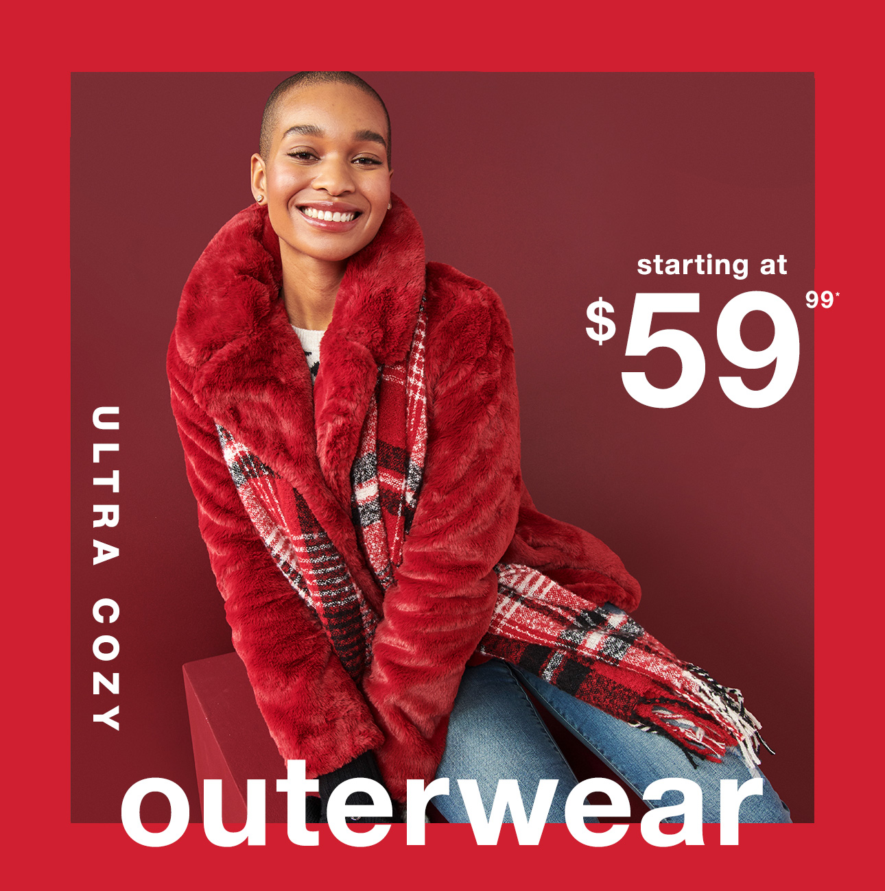 Ultra Cozy Outerwear Starting at $59.99* - Shop Now