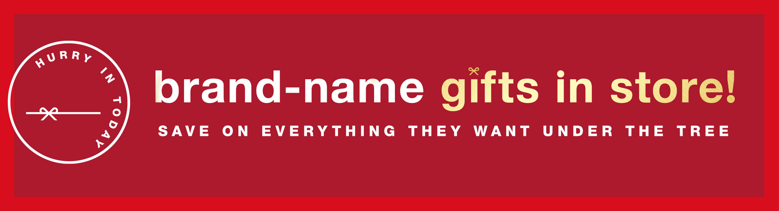 Brand-Name Gifts In Store! Save on Everything They Want Under the Tree