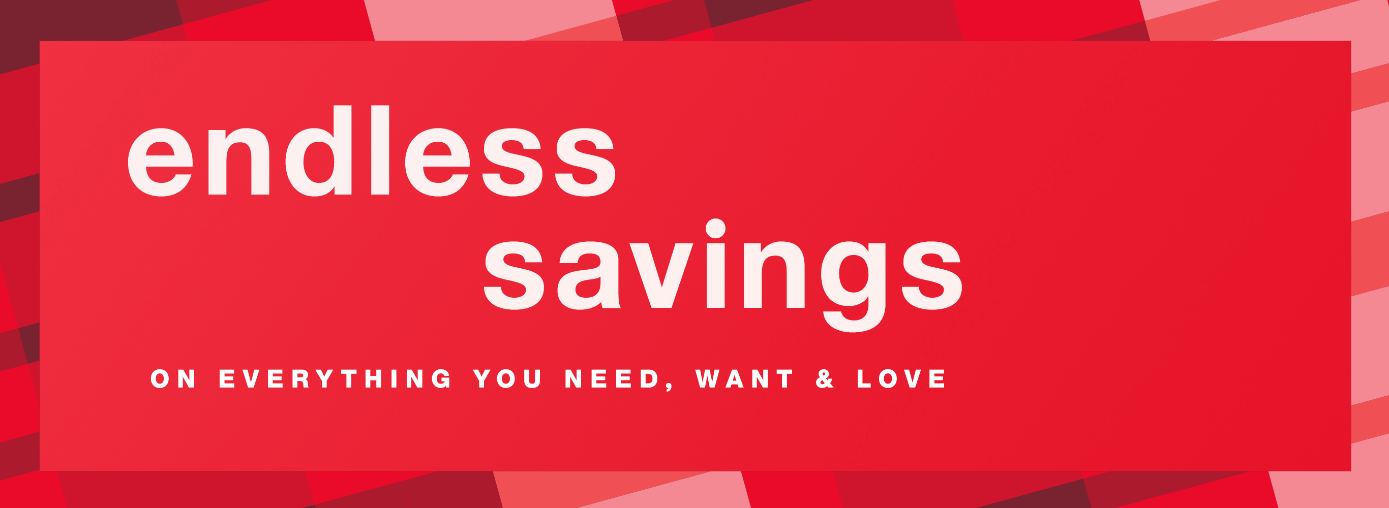 Endless Savings on Everything You Need, Want & Love