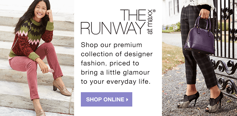 THE RUNWAY at maxx® Bring glamour into your everyday life with high-end designer pieces, priced to help you look like a star. - Shop Online