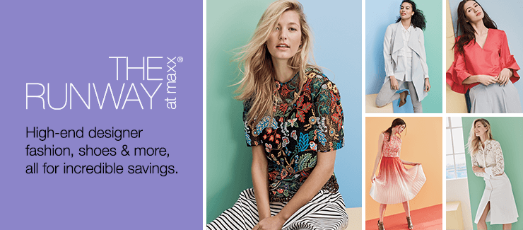 THE RUNWAY at maxx® High-end designer fashion, shoes & more, all for incredible savings.