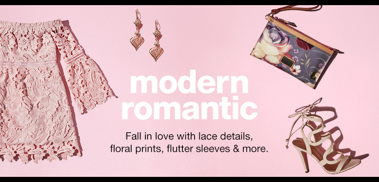 modern romantic. fall in love with lace details, floral prints, flutter sleeves and more.