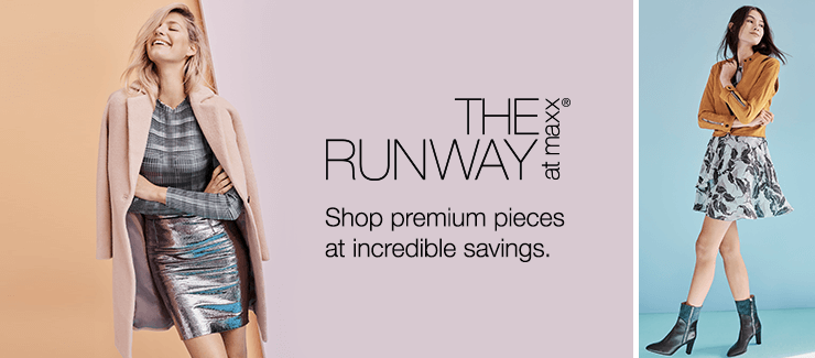 THE RUNWAY at maxx® Shop premium pieces at incredible savings.